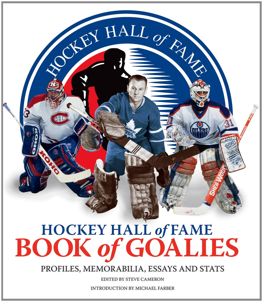 com hockey hall of fame book of goalies profiles com hockey hall of fame book of goalies profiles memorabilia essays and stats 9781770851344 steve cameron michael farber books