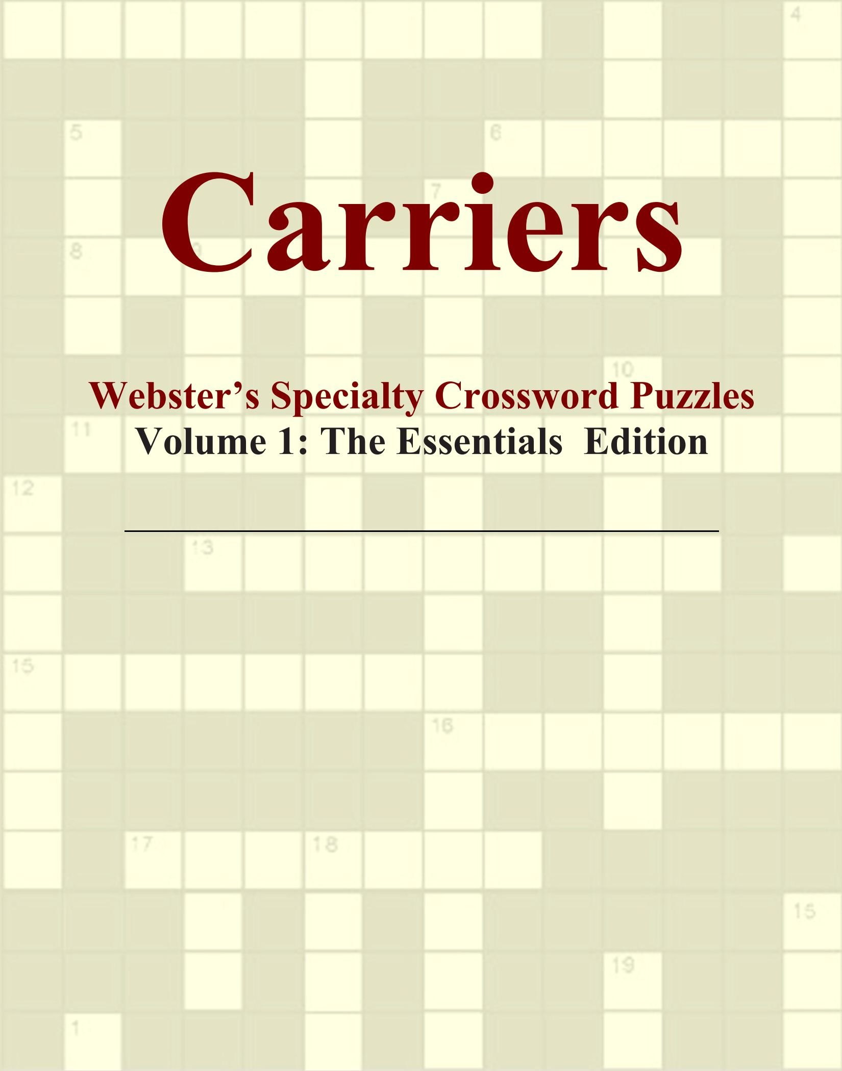 Read Online Carriers - Webster's Specialty Crossword Puzzles, Volume 1: The Essentials Edition pdf