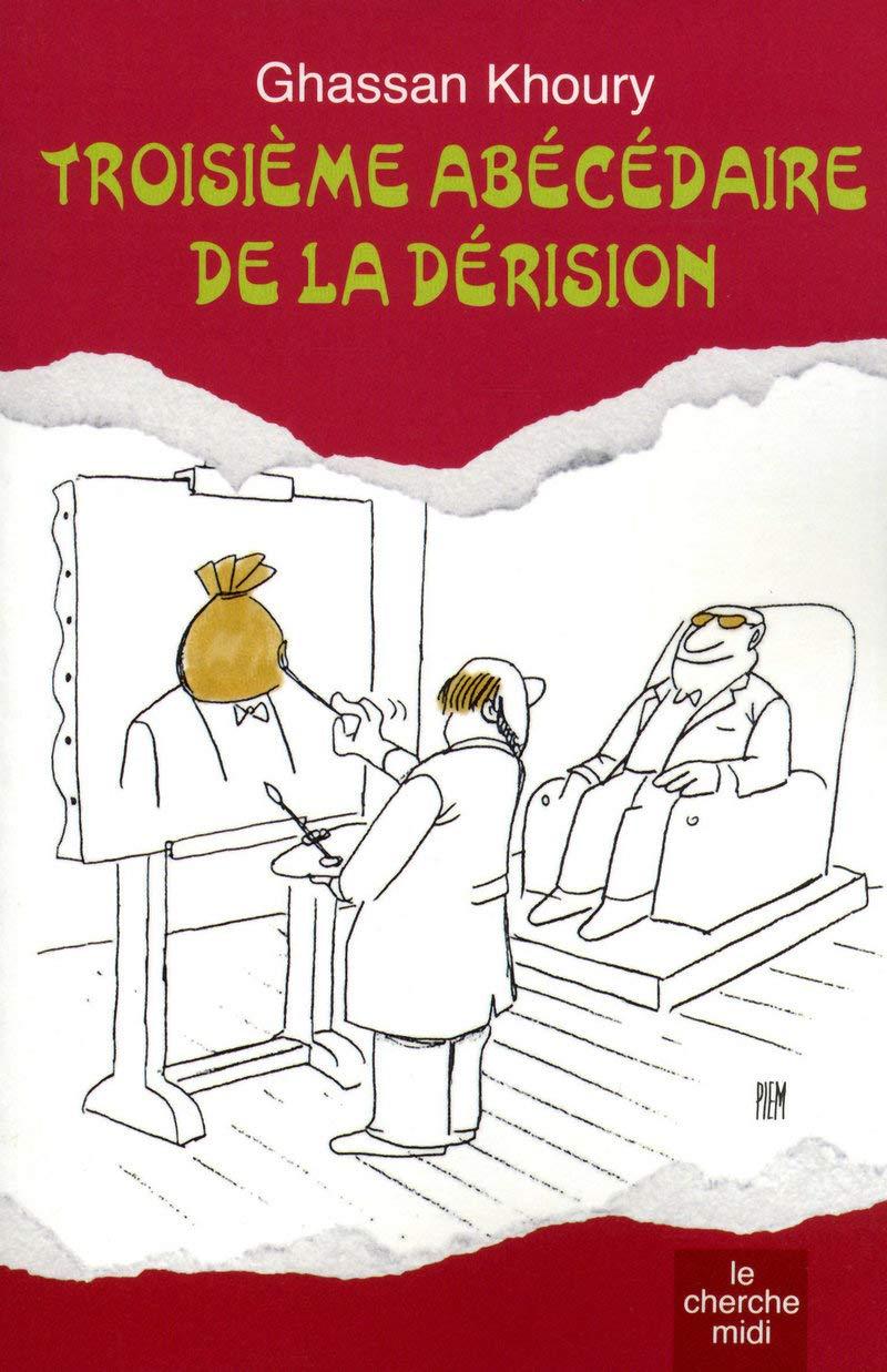 Amazon Com Troisieme Abecedaire De La Derision French Edition 9782749115986 Khoury Ghassan Piem Orizet Jean Books