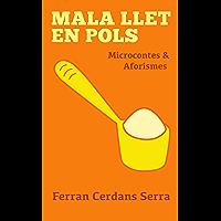 Mala llet en pols: Microcontes i aforismes. (Catalan Edition)