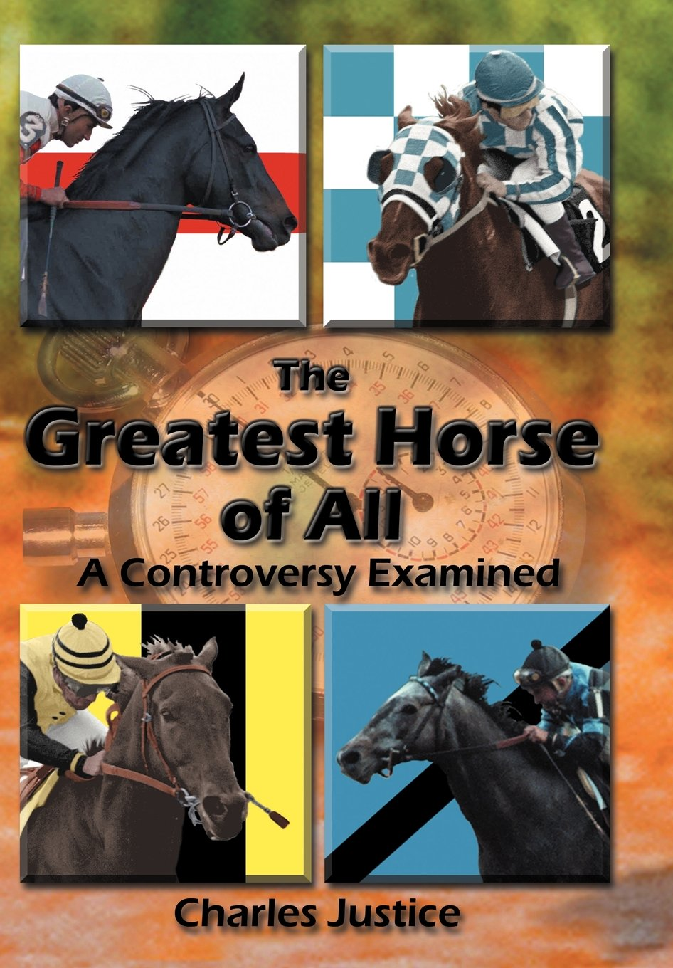 The Greatest Horse Of All: A Controversy Examined: Charles Justice:  9781438901923: Amazon: Books