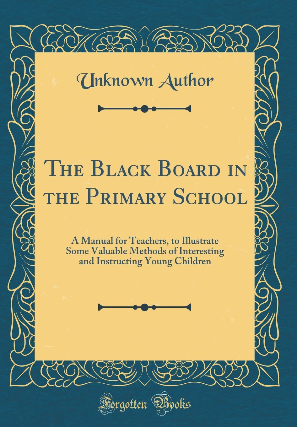 Download The Black Board in the Primary School: A Manual for Teachers, to Illustrate Some Valuable Methods of Interesting and Instructing Young Children (Classic Reprint) pdf