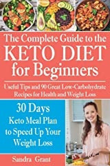 The Complete Guide to the Ketogenic Diet for Beginners: Useful Tips and 90 Great Low-Carbohydrate Recipes for Health and Weight Loss (why does intermittent fasting work, what is keto, low carb, keto) Paperback