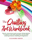The Quilling Art Workbook: Step-by-step projects and awesome design patterns to improve your skills, which allow you to…