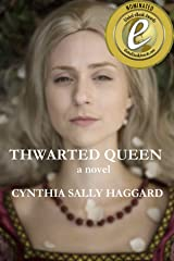 THWARTED QUEEN: The Entire Saga, in Four Parts, about the Yorks, Lancasters, and Nevilles, whose family feud started the Wars of the Roses. Kindle Edition