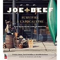 JOE BEEF SURVIVRE À L'APOCALYPSE : PLUS QU'UN AUTRE LIVRE DE RECETTES