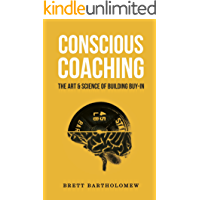 Conscious Coaching: The Art and Science of Building Buy-In (English Edition)