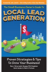 Small Business Owner's Guide To Local Lead Generation: Proven Strategies & Tips To Grow Your Business! Kindle Edition