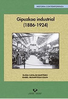 Gipuzkoa industrial (1886-1924) (Serie Historia Contemporánea)