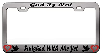 God is not finished with me yet license plate frame holder