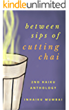 between sips of cutting chai: 2nd haiku anthology from IN haiku Mumbai (IN haiku anthologies)