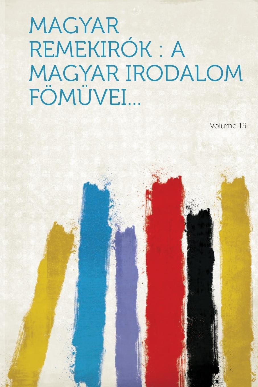 Magyar remekirók: a magyar irodalom fömüvei... Volume 15 (Hungarian Edition) pdf epub