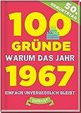 100 Gründe, warum das Jahr 1967 einfach unvergesslich bleibt: zum 50. Geburtstag