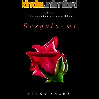 Resgata-me (O Despertar de Uma Flor Livro 1)