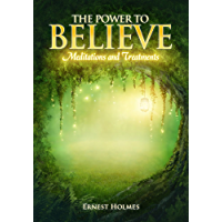 The Power to Believe - Meditations and Treatments