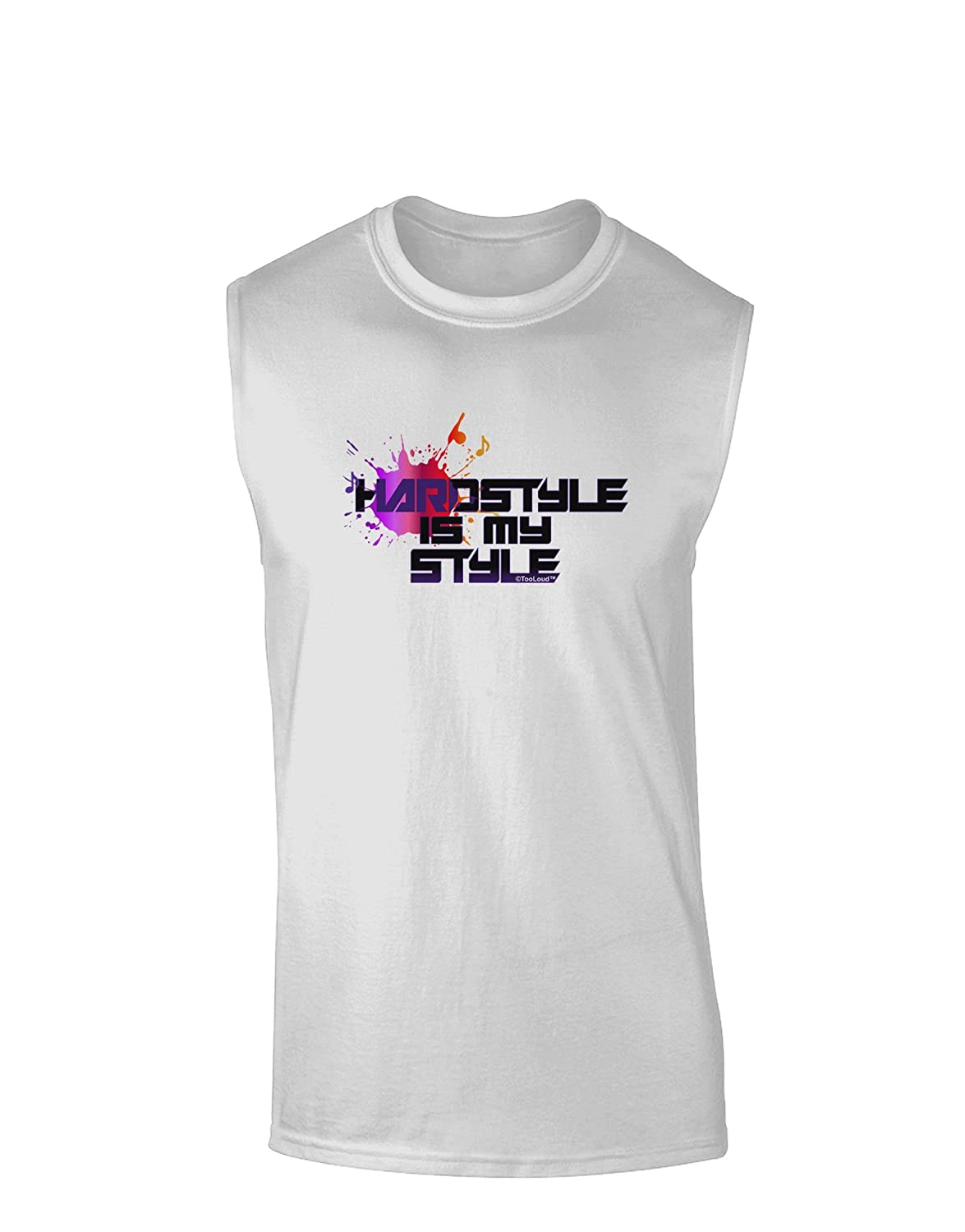 TooLoud Hardstyle is My Style Muscle Shirt