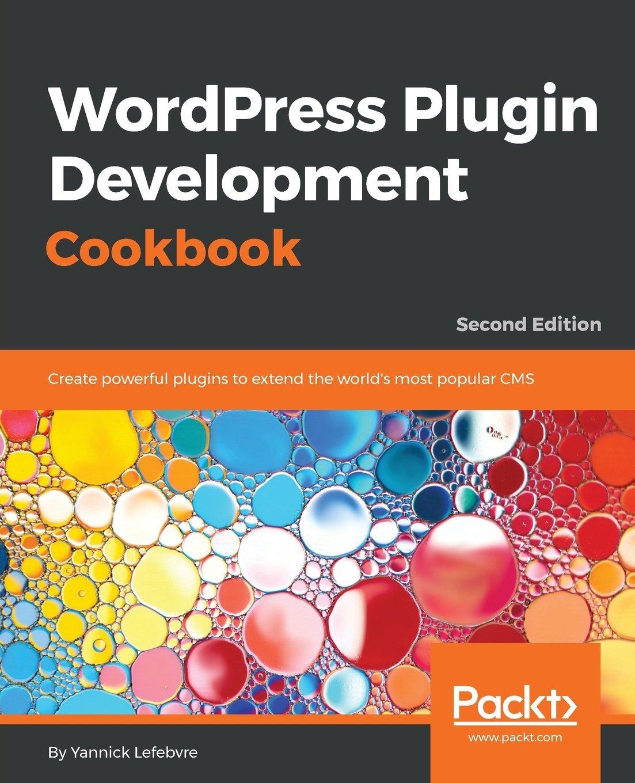 Read Online WordPress Plugin Development Cookbook: Create powerful plugins to extend the world's most popular CMS, 2nd Edition pdf epub