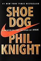 Shoe Dog: A Memoir By The Creator Of