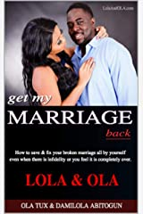 Get My Marriage Back: How to save & fix your broken marriage all by yourself even if there is infidelity or you feel it is completely over. Kindle Edition