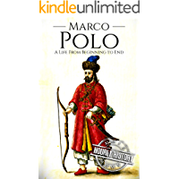 Marco Polo: A Life from Beginning to End (Biographies of Explorers Book 2)