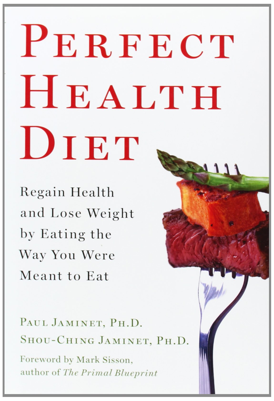 Perfect health diet regain health and lose weight by eating the way perfect health diet regain health and lose weight by eating the way you were meant to eat amazon paul jaminet books malvernweather Gallery