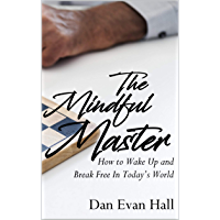 The Mindful Master: How to Wake Up and Break Free In Today's World (English Edition)