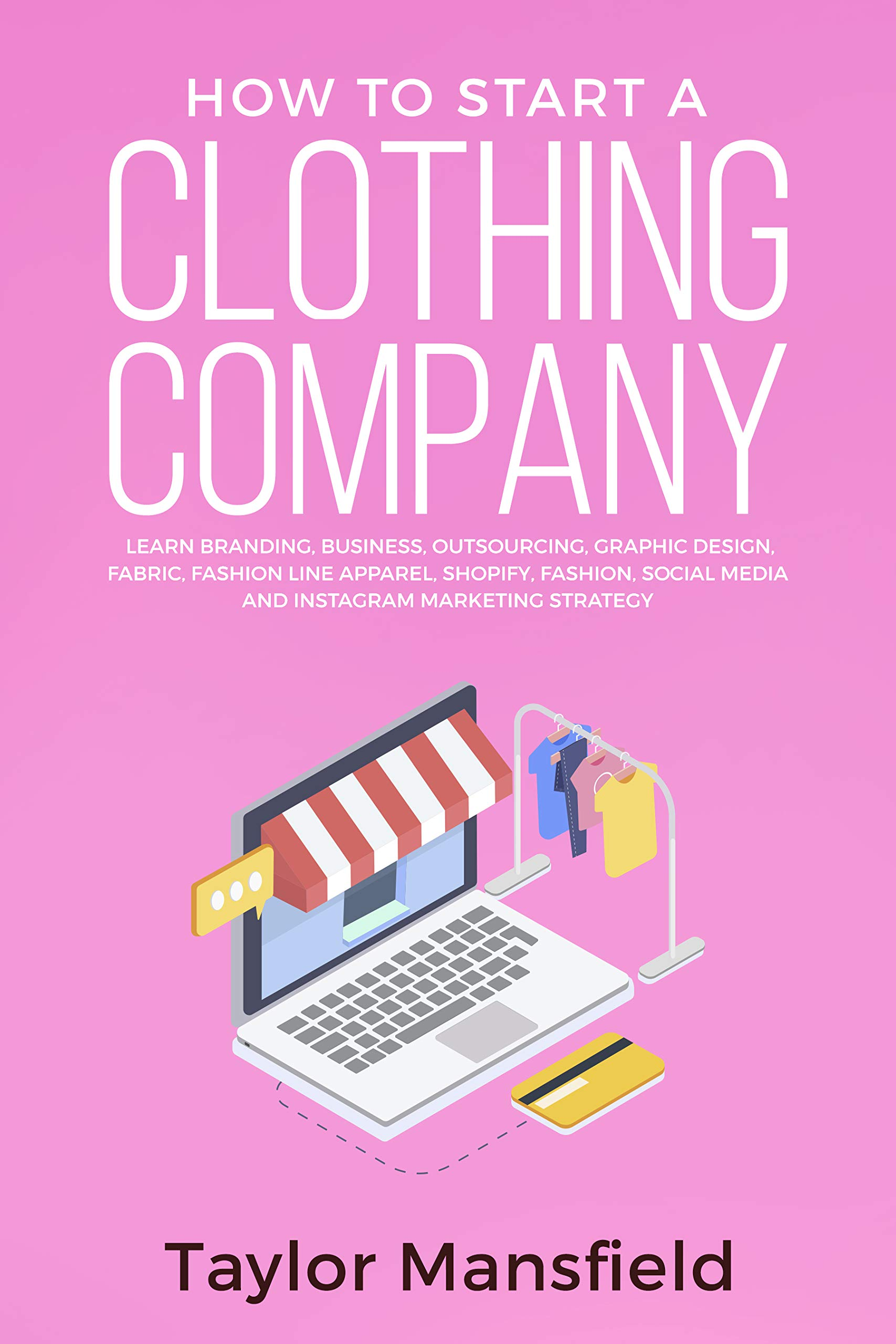 How To Start A Clothing Company  Learn Branding Business Outsourcing Graphic Design Fabric Fashion Line Apparel Shopify Fashion Social Media And Instagram Marketing Strategy  English Edition