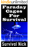 Faraday Cages For Survival: The Ultimate Beginner's Guide On What Faraday Cages Are, Why You Need One, and How To Build It