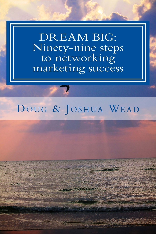 Download Dream Big: Ninety-nine steps to network marketing success PDF
