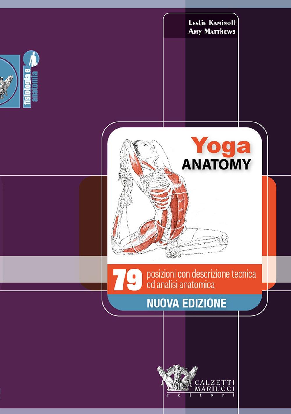 Yoga anatomy. 79 posizioni con descrizione tecnica ed analisi ...