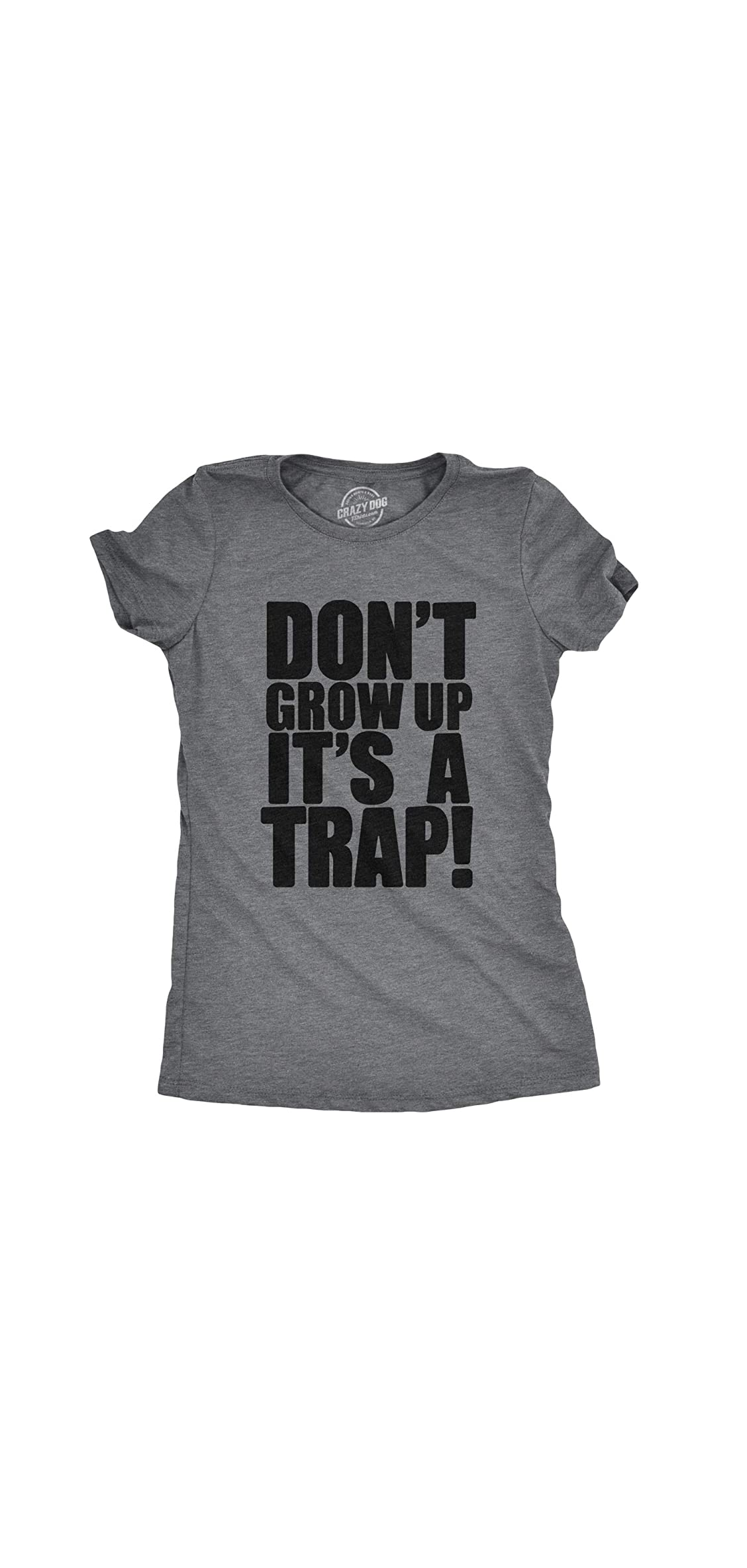 Womens Don't Grow Up Tshirt It's A Trap Funny Quote Adulting Tee