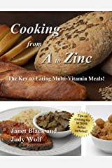 Cooking From A to Zinc: The Key to Eating Multi-Vitamin Meals! Paperback