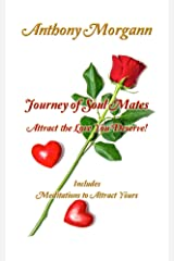 Journey of Soul Mates ~ Attract the Love You Deserve!: Includes Meditations to Attract Yours Kindle Edition