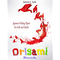 Origami Book: Japanese Folding Papers For Kids and Adults