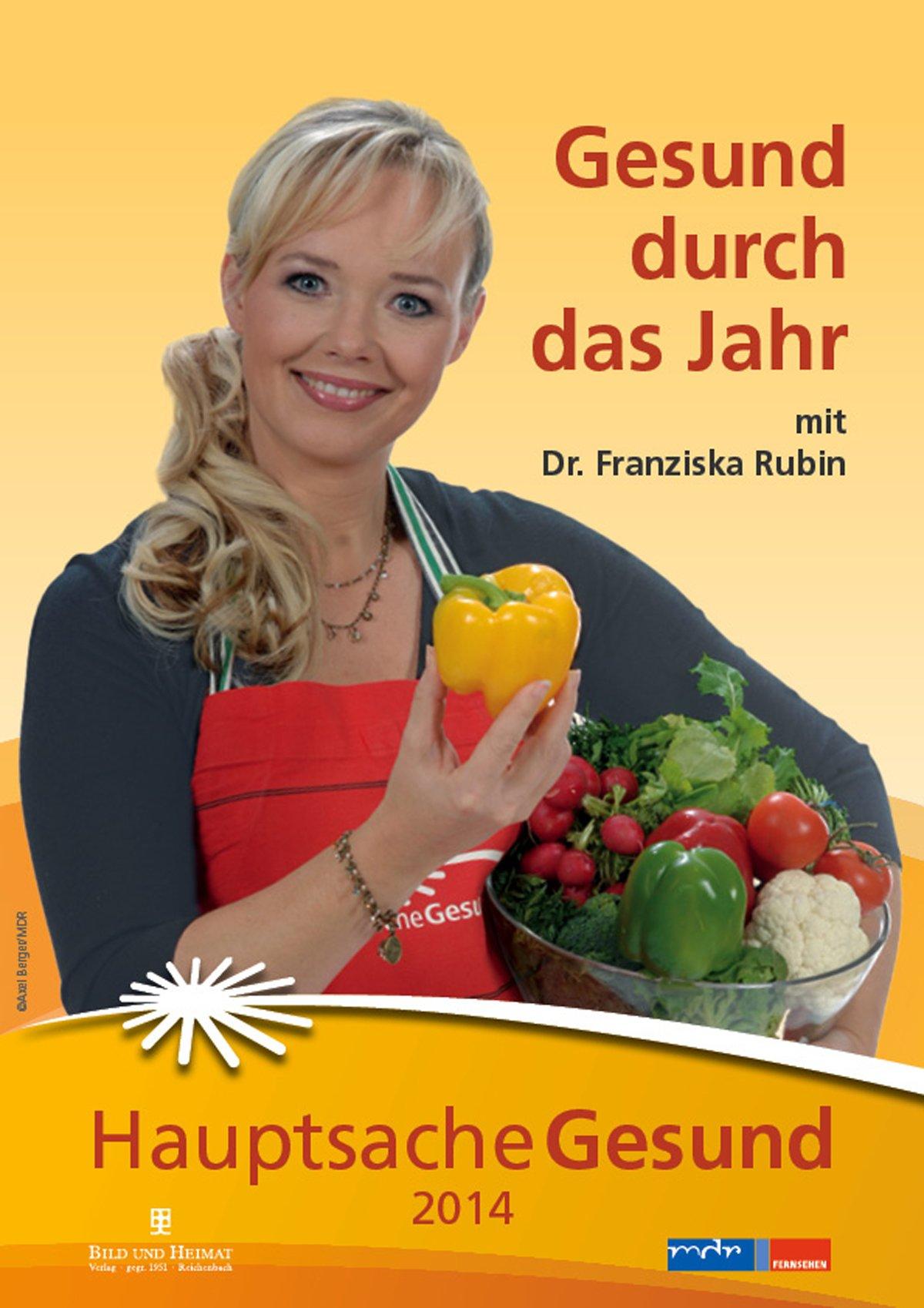 Hauptsache Gesund 2014: Gesund durch das Jahr mit Dr. Franziska Rubin