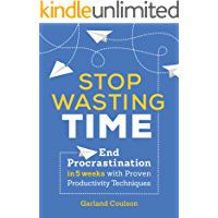 Stop Wasting Time: End Procrastination in 5 Weeks with Proven Productivity Techniques (English Edition)