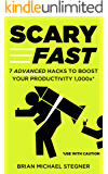 Scary Fast: 7 Advanced Hacks to Boost Your Productivity 1,000x (English Edition)