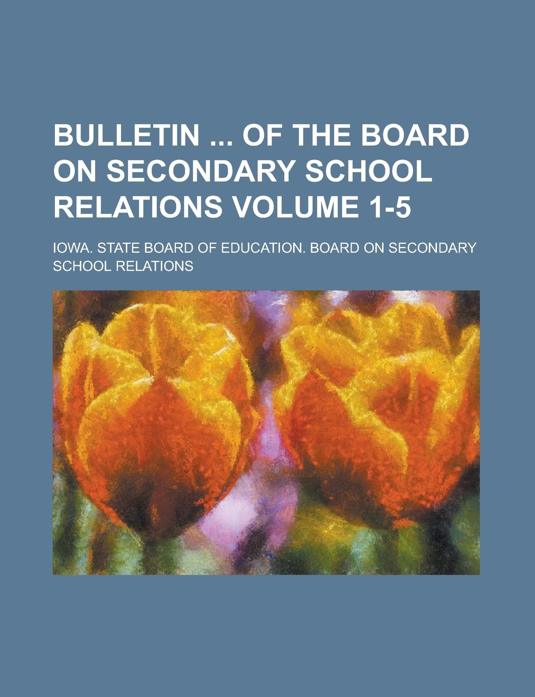 Read Online Bulletin  of the Board on Secondary School Relations Volume 1-5 pdf epub