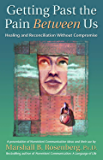 Getting Past the Pain Between Us: Healing and Reconciliation Without Compromise (Nonviolent Communication Guides)