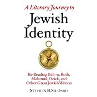 A Literary Journey to Jewish Identity: Re-Reading Bellow, Roth, Malamud, Ozick, and Other Great Jewish Writers