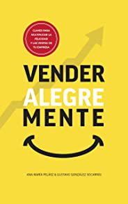 Vender AlegreMente: Claves para multiplicar la felicidad y las ventas de tu empresa (Spanish Edition)