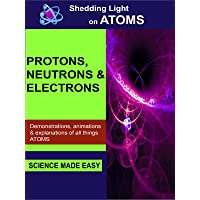 Shedding Light On Atoms - Protons, Neutrons and Electrons