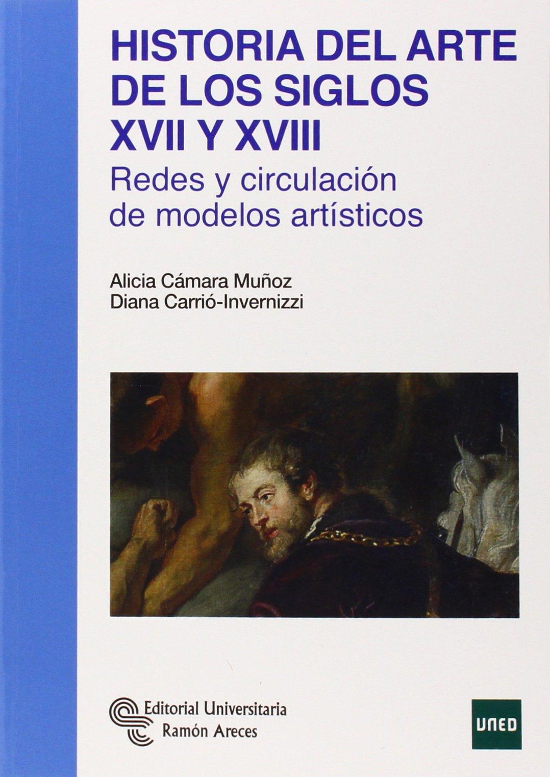 Historia del arte de los siglos XVII y XVIII: Redes y circulación de modelos artísticos Manuales: Amazon.es: Cámara Muñoz, Alicia, Carrió-Invernizzi, Diana: Libros