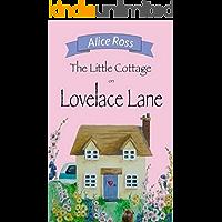 The Little Cottage On Lovelace Lane: A hilarious, heart-warming romance (Lovelace Lane, Book 1)