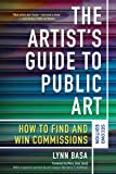 The Artist's Guide to Public Art: How to Find and