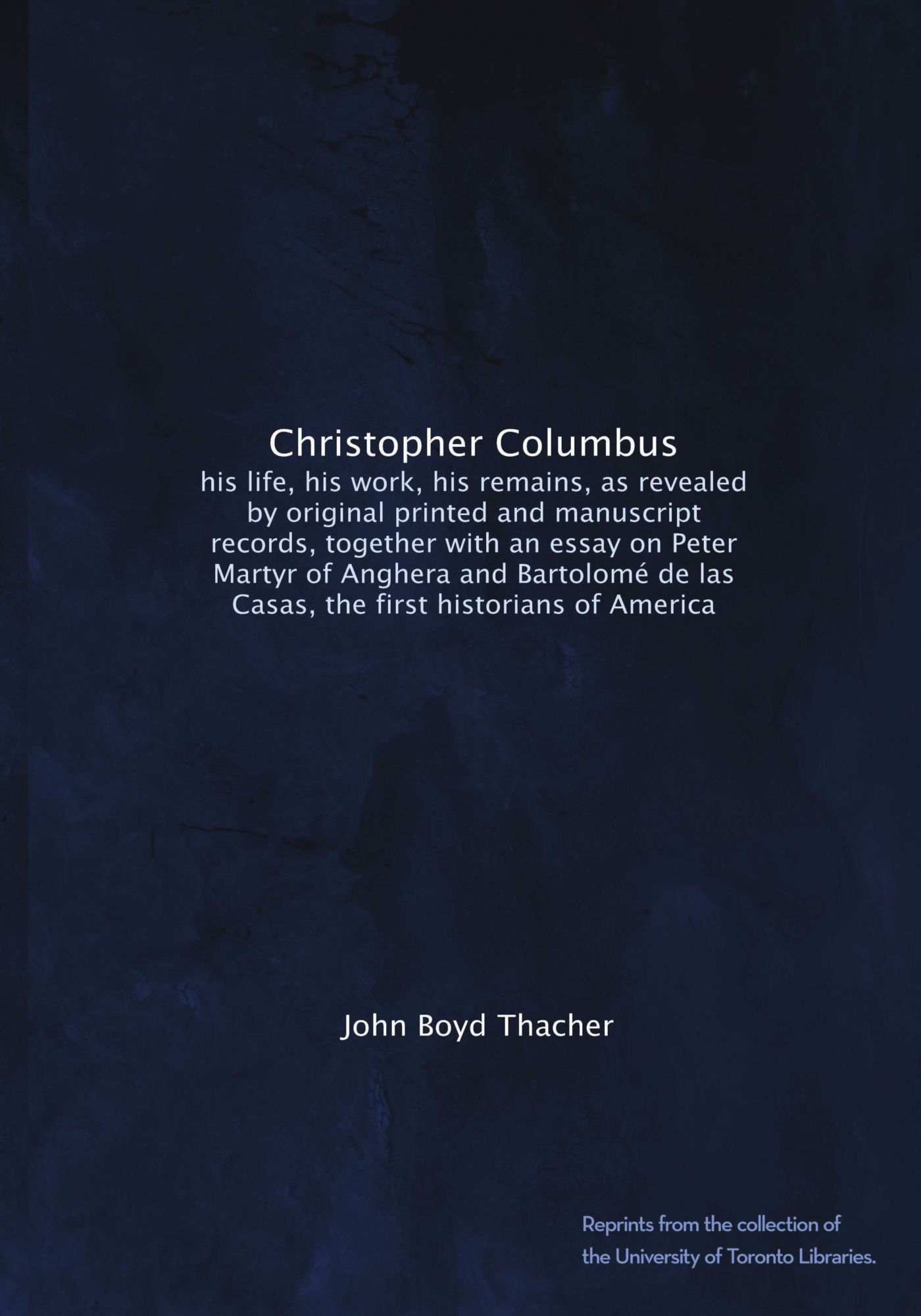 christopher columbus his life his work his remains as revealed christopher columbus his life his work his remains as revealed by original printed and manuscript records together an essay on peter martyr de