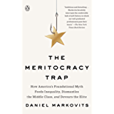 The Meritocracy Trap: How America's Foundational Myth Feeds Inequality, Dismantles the Middle Class, and Devours the…