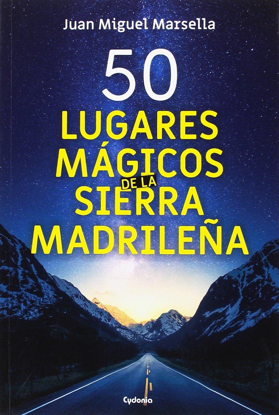 50 lugares mágicos de la sierra Madrileña: 17 Viajar: Amazon.es: Marsella Crisóstomo, Juan Miguel: Libros