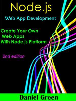 Node.js: Web App Development: Create your Own Web Apps With Node.js Platform