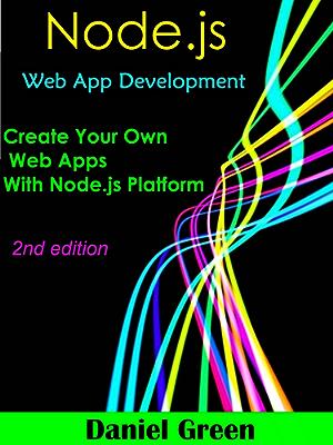 Node.js: Web App Development: Create your Own Web Apps With Node.js Platform
